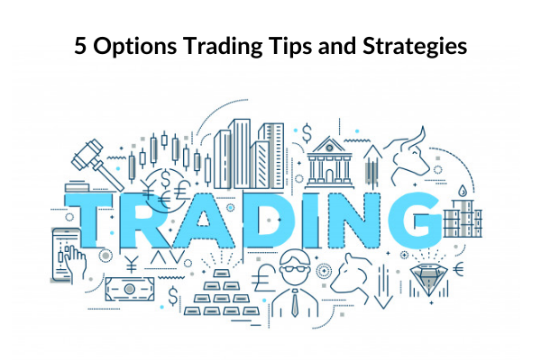 5 Options Trading Tips and Strategies