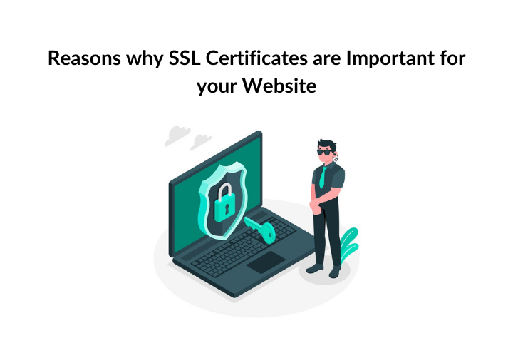 Reasons Why SSL Certificates are Important for your Website