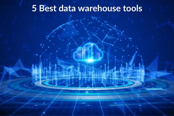 5 Best data warehouse tools